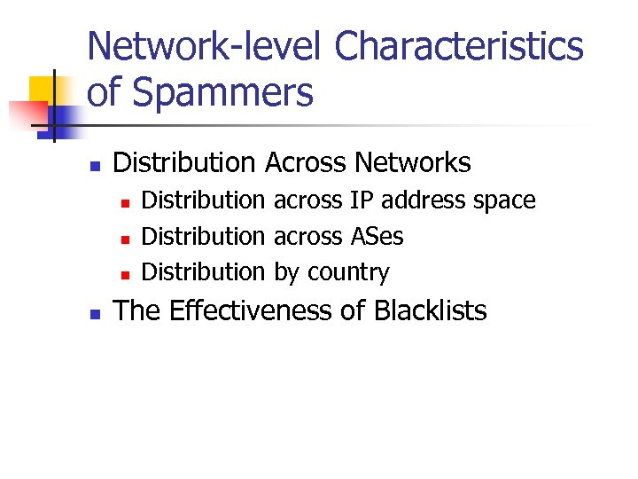 Network-level Characteristics of Spammers n Distribution Across Networks n n Distribution across IP address