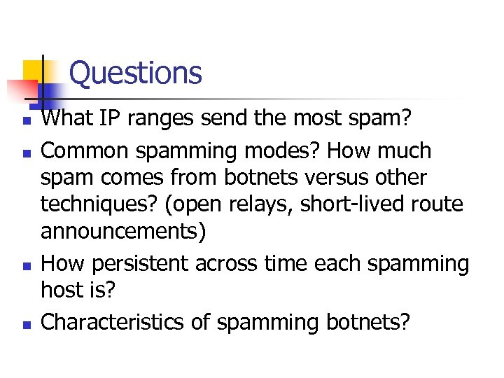 Questions n n What IP ranges send the most spam? Common spamming modes? How