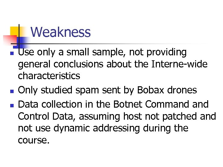 Weakness n n n Use only a small sample, not providing general conclusions about