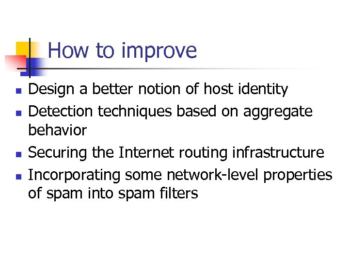 How to improve n n Design a better notion of host identity Detection techniques