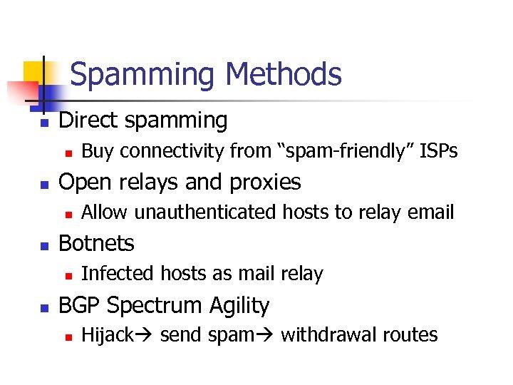 Spamming Methods n Direct spamming n n Open relays and proxies n n Allow