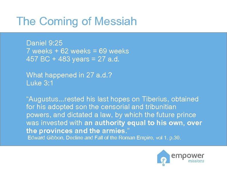 The Coming of Messiah Daniel 9: 25 7 weeks + 62 weeks = 69