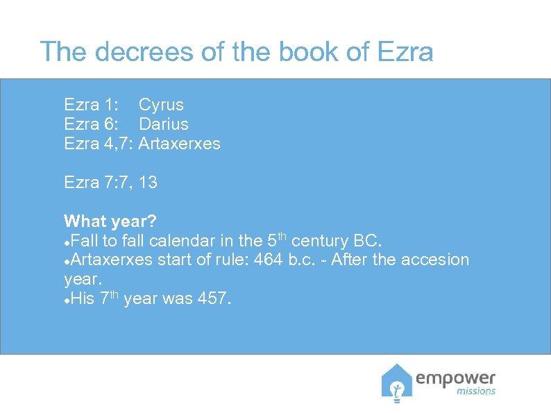 The decrees of the book of Ezra 1: Cyrus Ezra 6: Darius Ezra 4,