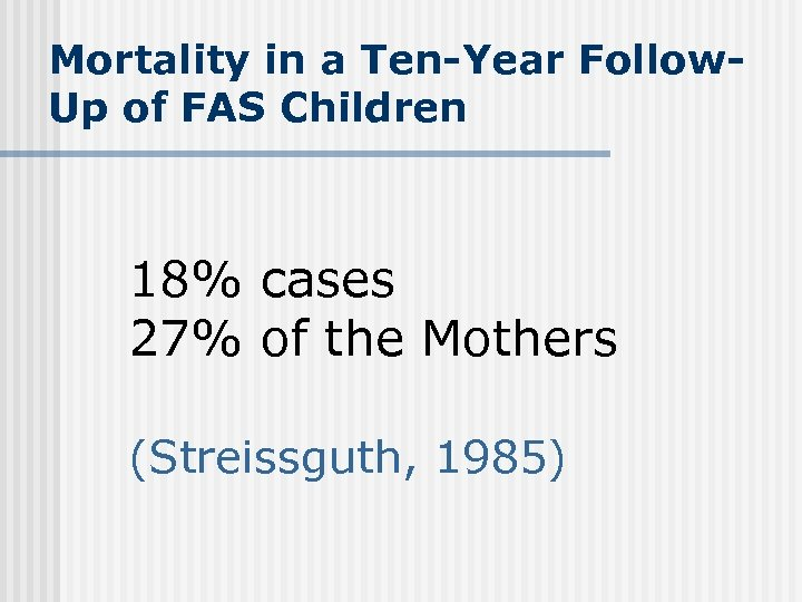 Mortality in a Ten-Year Follow. Up of FAS Children 18% cases 27% of the