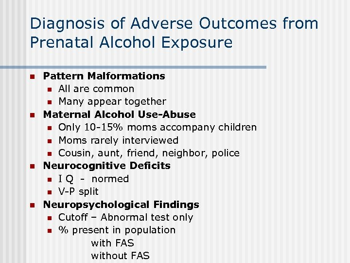 Diagnosis of Adverse Outcomes from Prenatal Alcohol Exposure n n Pattern Malformations n All