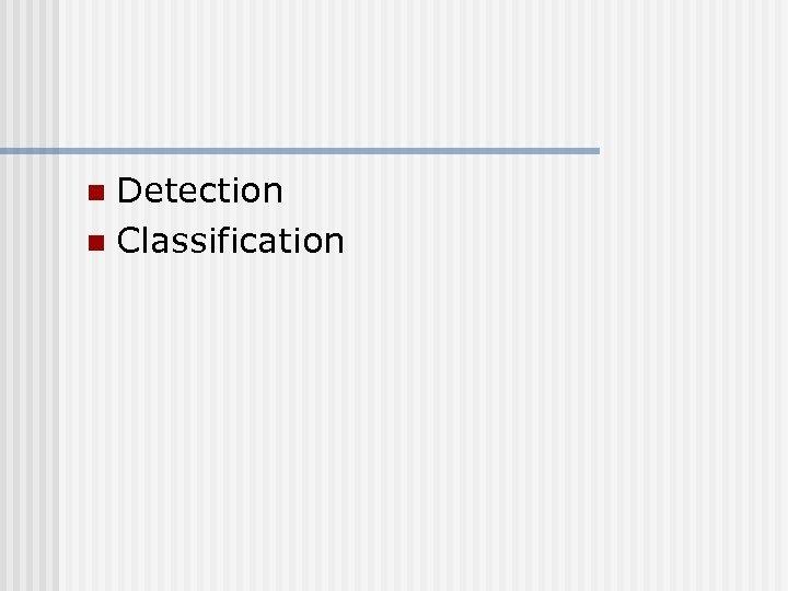 Detection n Classification n