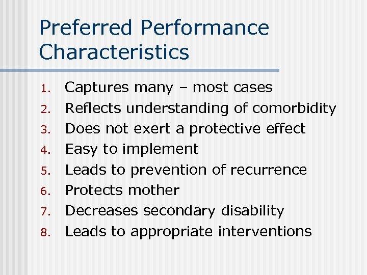 Preferred Performance Characteristics 1. 2. 3. 4. 5. 6. 7. 8. Captures many –