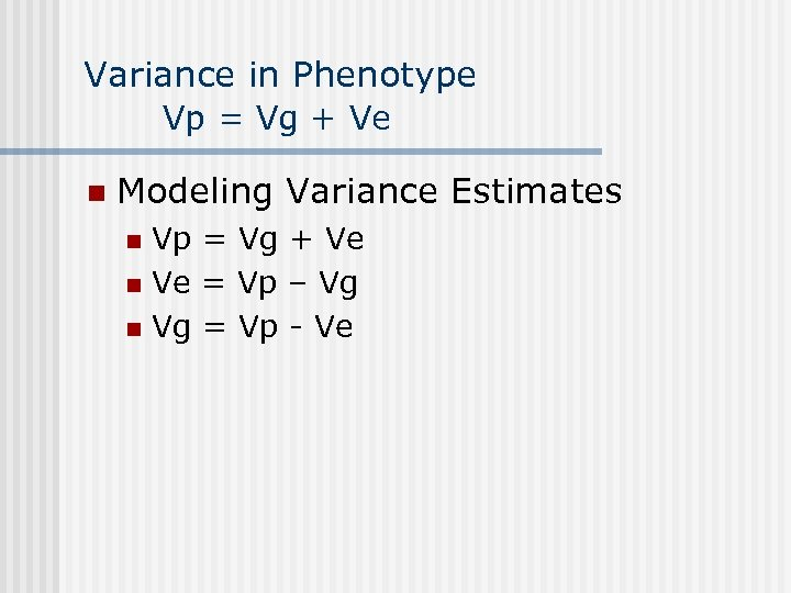 Variance in Phenotype Vp = Vg + Ve n Modeling Variance Estimates Vp =