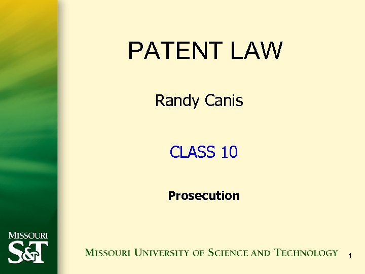 PATENT LAW Randy Canis CLASS 10 Prosecution 1
