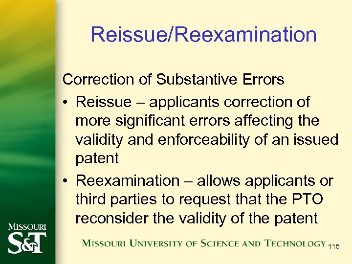 Reissue/Reexamination Correction of Substantive Errors • Reissue – applicants correction of more significant errors