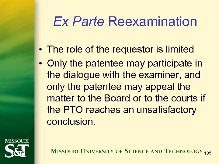 Ex Parte Reexamination • The role of the requestor is limited • Only the