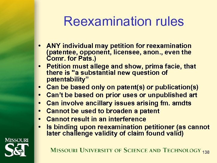 Reexamination rules • ANY individual may petition for reexamination (patentee, opponent, licensee, anon. ,