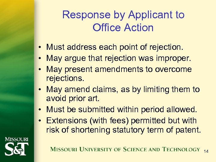 Response by Applicant to Office Action • Must address each point of rejection. •
