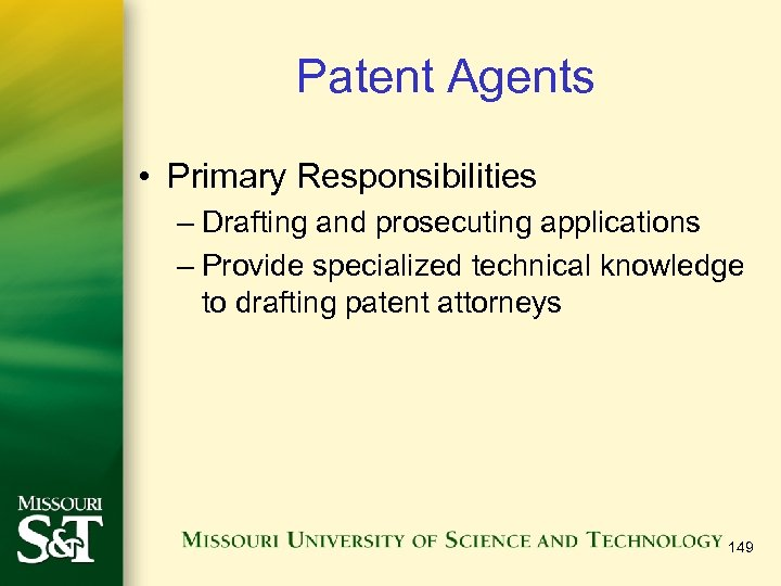 Patent Agents • Primary Responsibilities – Drafting and prosecuting applications – Provide specialized technical