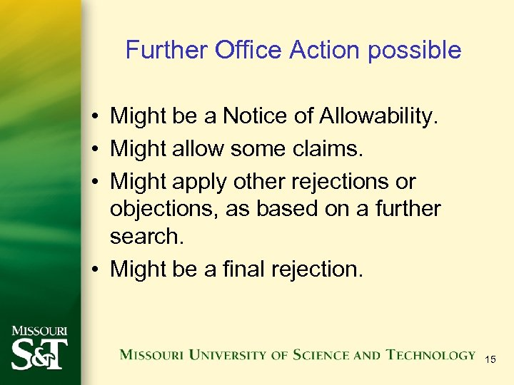 Further Office Action possible • Might be a Notice of Allowability. • Might allow