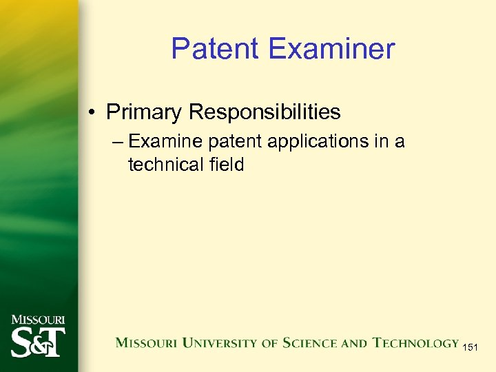 Patent Examiner • Primary Responsibilities – Examine patent applications in a technical field 151