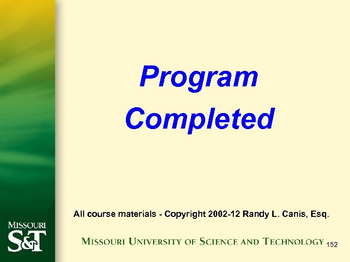 Program Completed All course materials - Copyright 2002 -12 Randy L. Canis, Esq. 152