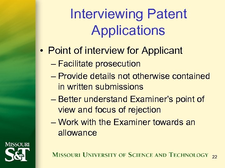 Interviewing Patent Applications • Point of interview for Applicant – Facilitate prosecution – Provide