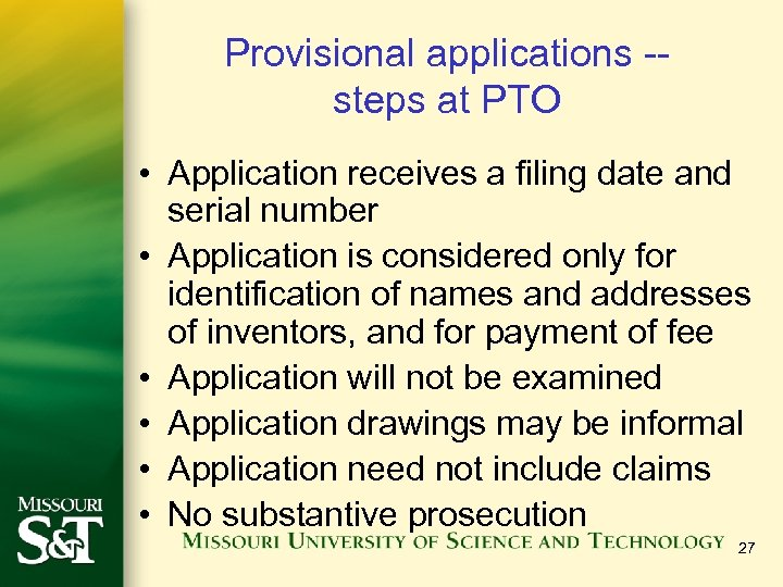 Provisional applications -- steps at PTO • Application receives a filing date and serial
