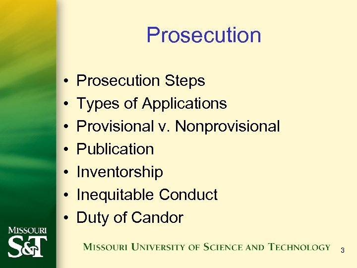 Prosecution • • Prosecution Steps Types of Applications Provisional v. Nonprovisional Publication Inventorship Inequitable