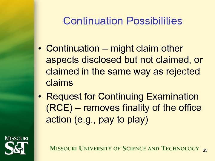 Continuation Possibilities • Continuation – might claim other aspects disclosed but not claimed, or