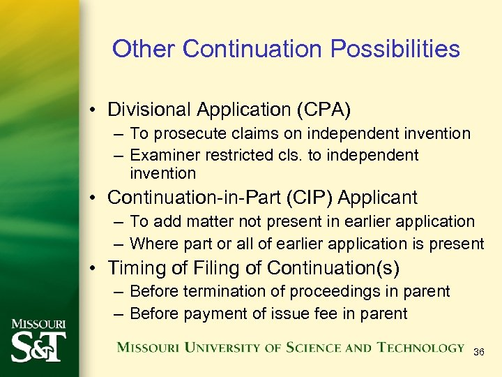 Other Continuation Possibilities • Divisional Application (CPA) – To prosecute claims on independent invention