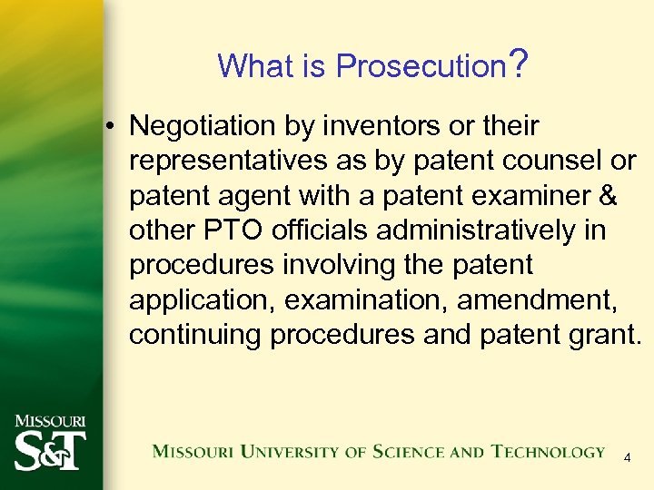What is Prosecution? • Negotiation by inventors or their representatives as by patent counsel