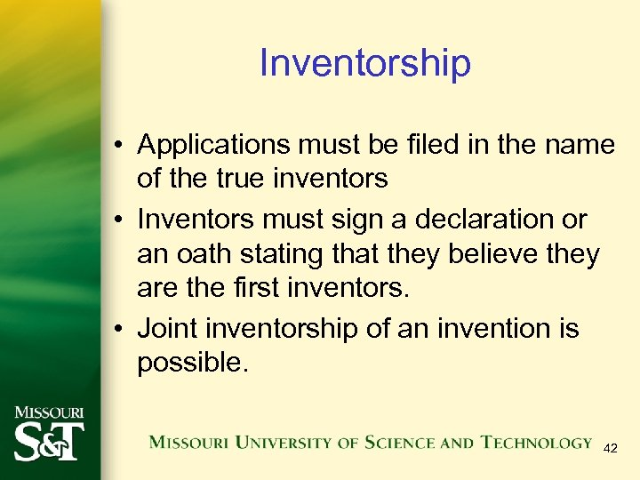 Inventorship • Applications must be filed in the name of the true inventors •