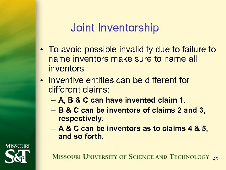 Joint Inventorship • To avoid possible invalidity due to failure to name inventors make