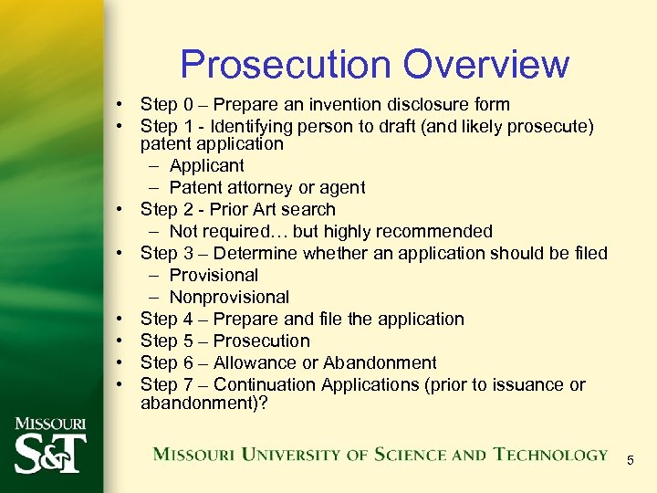 Prosecution Overview • Step 0 – Prepare an invention disclosure form • Step 1