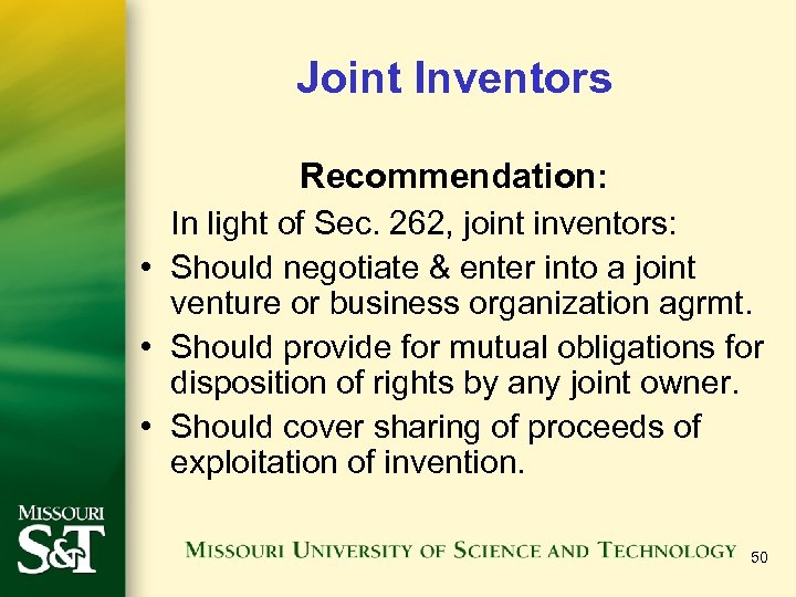 Joint Inventors Recommendation: In light of Sec. 262, joint inventors: • Should negotiate &