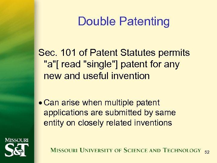 Double Patenting Sec. 101 of Patent Statutes permits