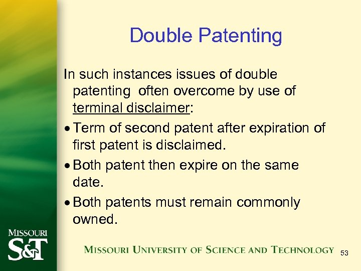 Double Patenting In such instances issues of double patenting often overcome by use of