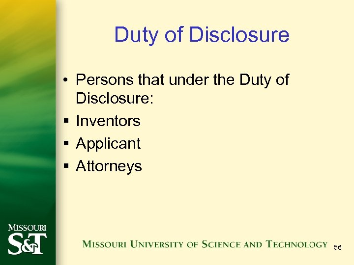 Duty of Disclosure • Persons that under the Duty of Disclosure: § Inventors §