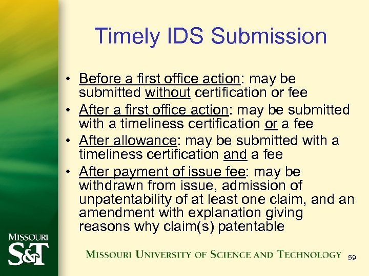 Timely IDS Submission • Before a first office action: may be submitted without certification