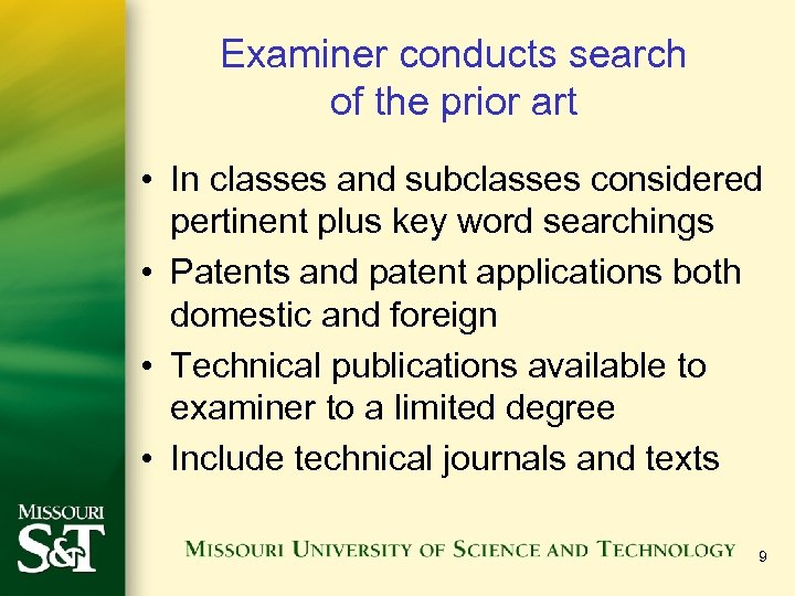 Examiner conducts search of the prior art • In classes and subclasses considered pertinent