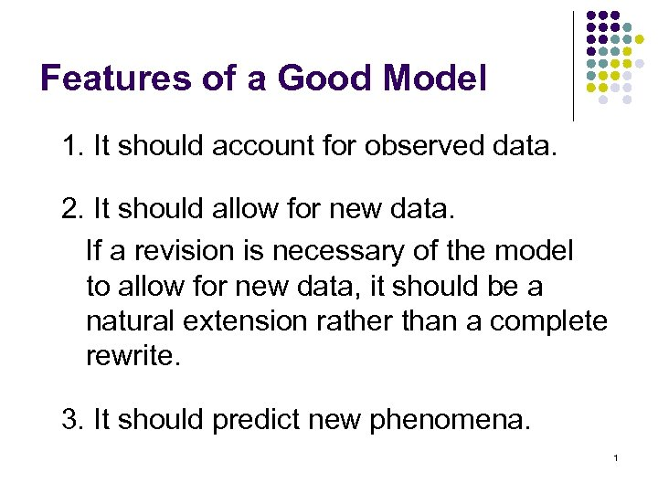 Features of a Good Model 1. It should account for observed data. 2. It