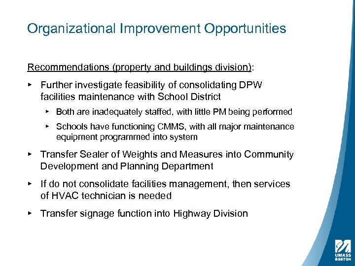 Organizational Improvement Opportunities Recommendations (property and buildings division): ▸ Further investigate feasibility of consolidating