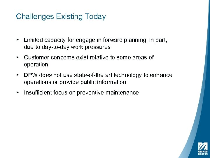 Challenges Existing Today ▸ Limited capacity for engage in forward planning, in part, due