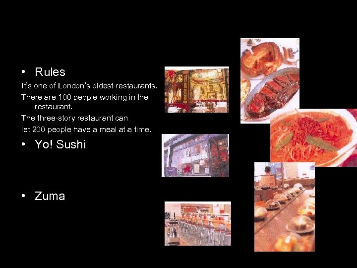 • Rules It's one of London's oldest restaurants. There are 100 people working