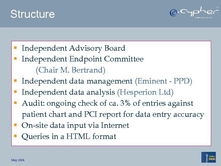Structure § Independent Advisory Board § Independent Endpoint Committee (Chair M. Bertrand) § Independent
