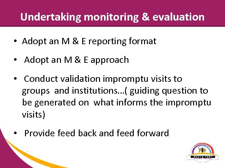 Undertaking monitoring & evaluation • Adopt an M & E reporting format • Adopt