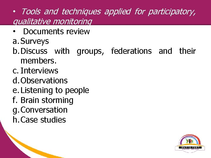 • Tools and techniques applied for participatory, qualitative monitoring • Documents review a.