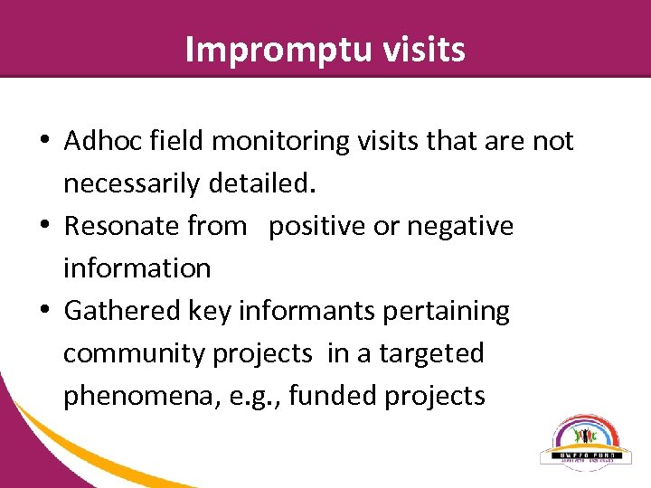 Impromptu visits • Adhoc field monitoring visits that are not necessarily detailed. • Resonate