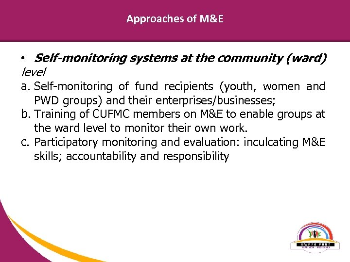 Approaches of M&E • Self-monitoring systems at the community (ward) level a. Self-monitoring of