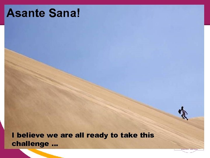Asante Sana! I believe we are all ready to take this challenge …