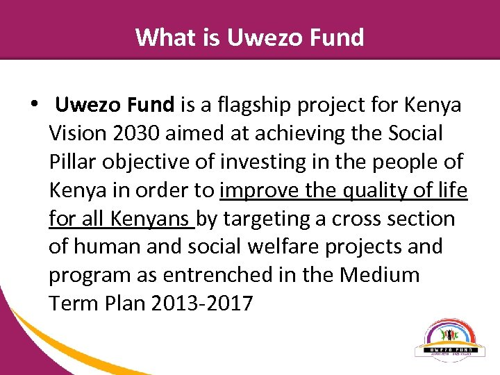 What is Uwezo Fund • Uwezo Fund is a flagship project for Kenya Vision