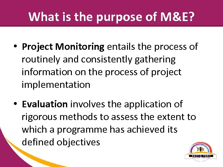 What is the purpose of M&E? • Project Monitoring entails the process of routinely