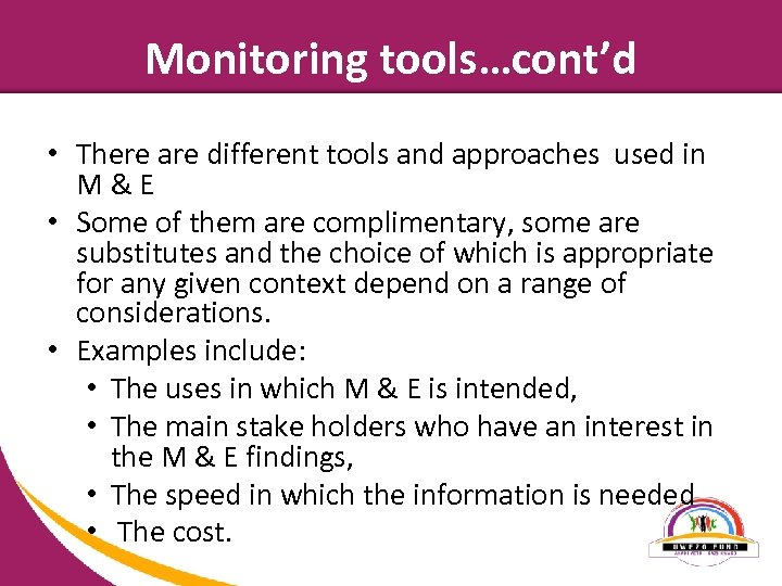 Monitoring tools…cont'd • There are different tools and approaches used in M & E