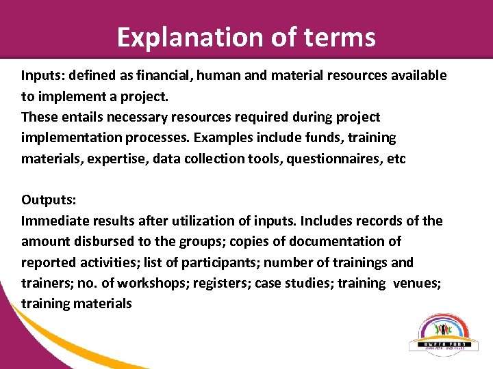 Explanation of terms Inputs: defined as financial, human and material resources available to implement